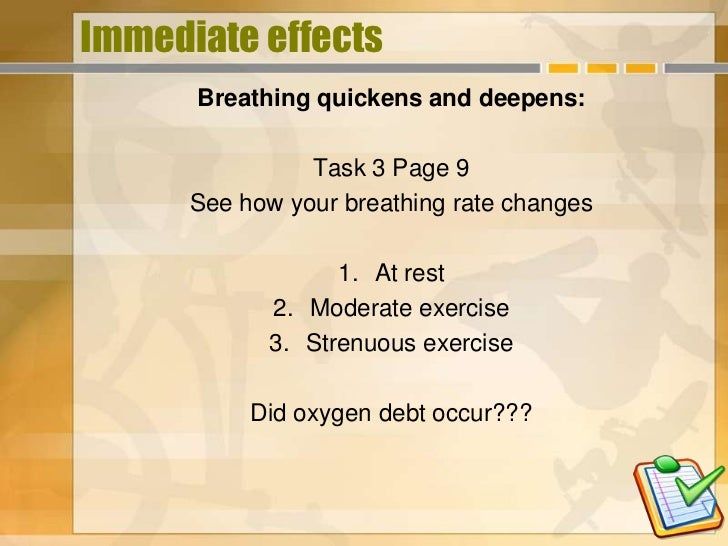 Immediate effects      Breathing quickens and deepens:                Task 3 Page 9      See how your breathing rate chang...