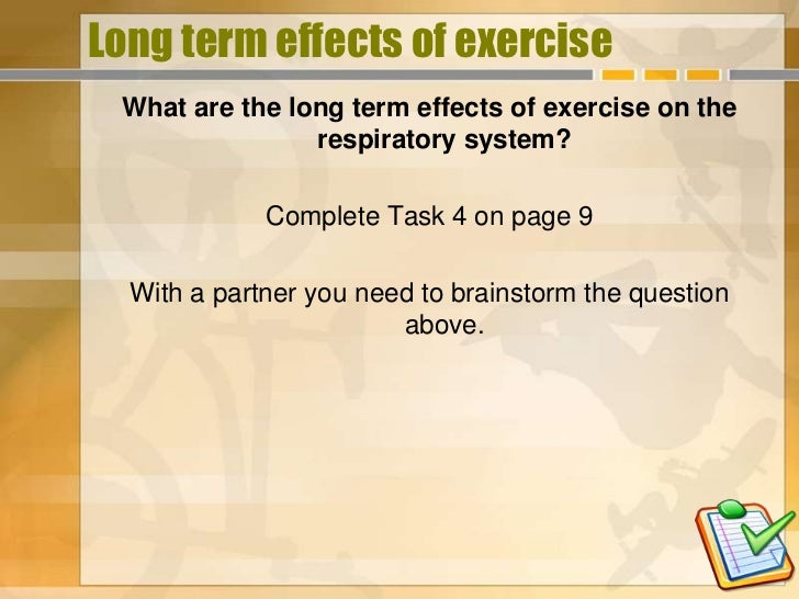 Long term effects of exercise What are the long term effects of exercise on the                respiratory system?        ...