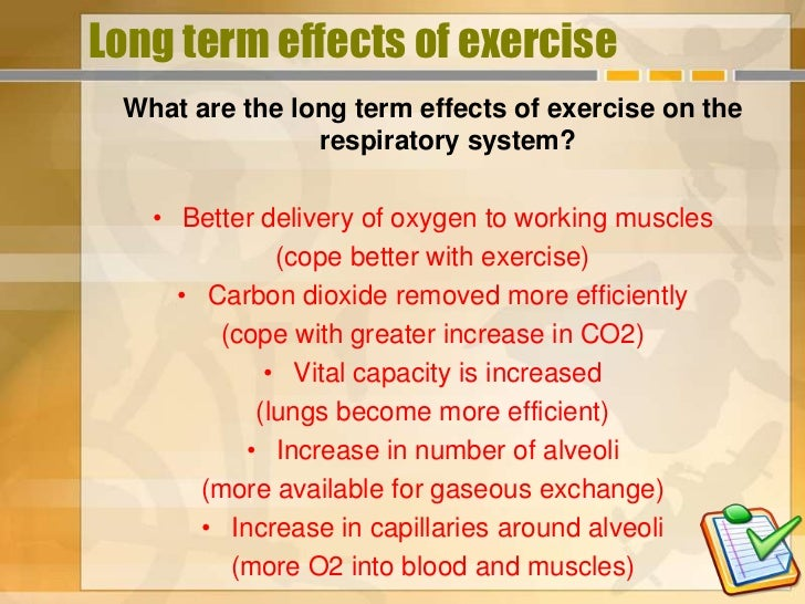 Long term effects of exercise What are the long term effects of exercise on the                respiratory system?   • Bet...