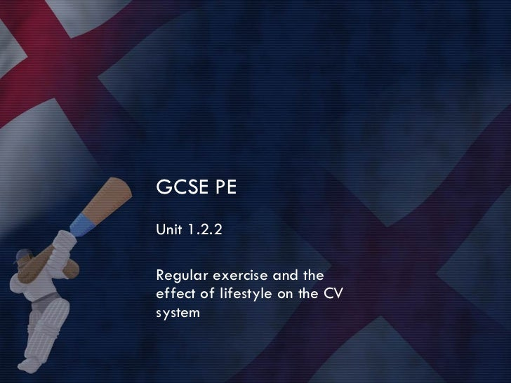 GCSE PE Unit 1.2.2 Regular exercise and the effect of lifestyle on the CV system