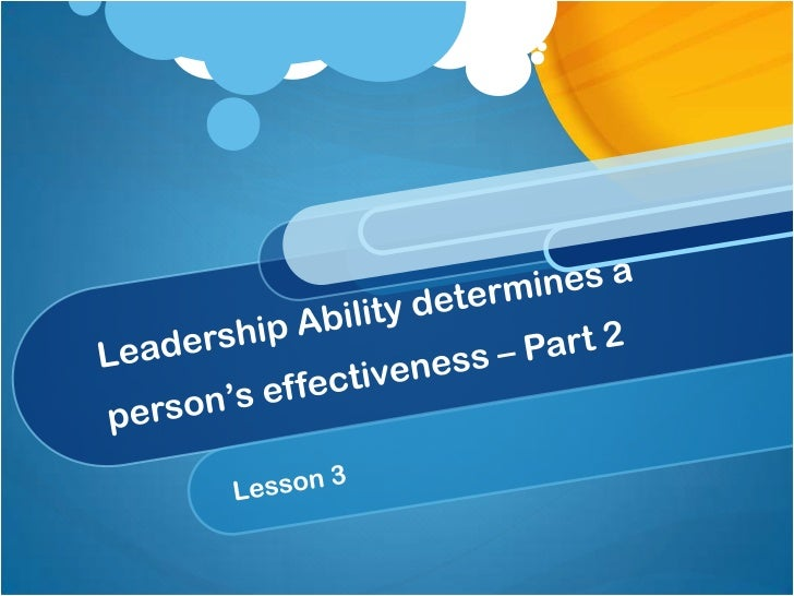 Leadership Ability determines a person's effectiveness – Part 2<br />Lesson 3<br />