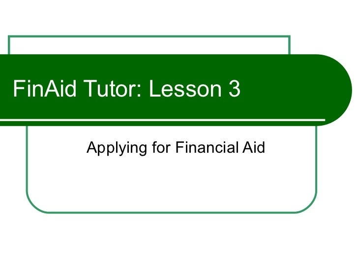 FinAid Tutor: Lesson 3 Applying for Financial Aid