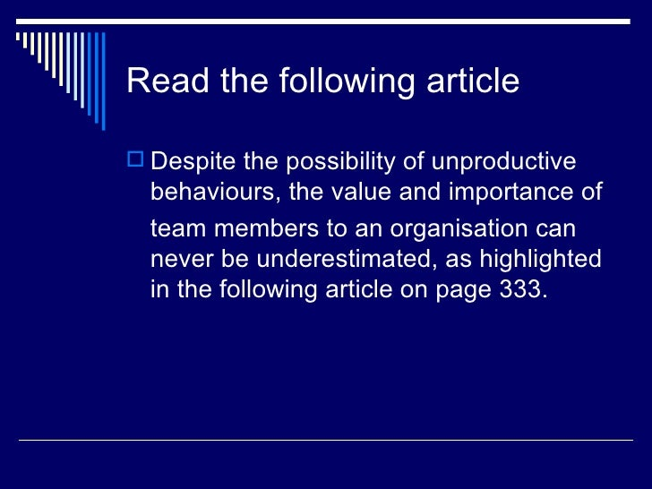 Read the following article Despite the possibility of unproductive  behaviours, the value and importance of  team members...