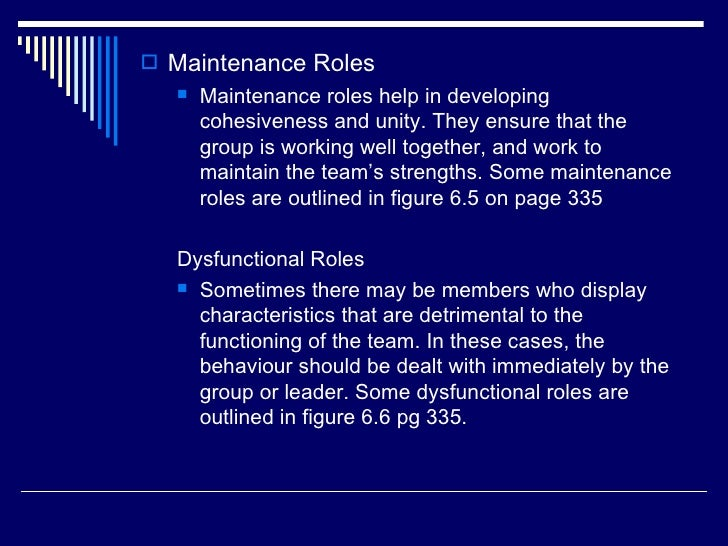  Maintenance Roles     Maintenance roles help in developing      cohesiveness and unity. They ensure that the      group...