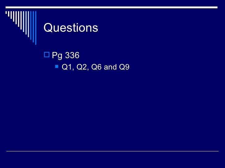 Questions Pg 336     Q1, Q2, Q6 and Q9