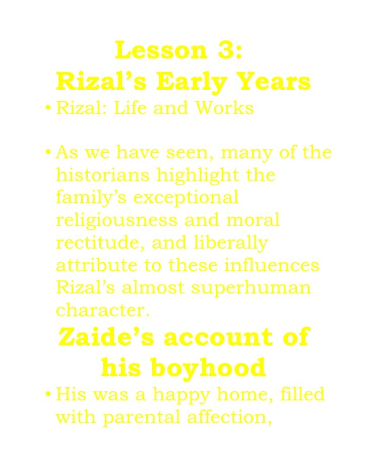 Lesson 3: Rizal's Early Years• Rizal: Life and Works• As we have seen, many of the  historians highlight the  family's exc...