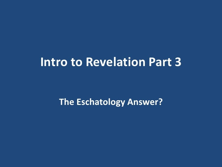 Intro to Revelation Part 3   The Eschatology Answer?