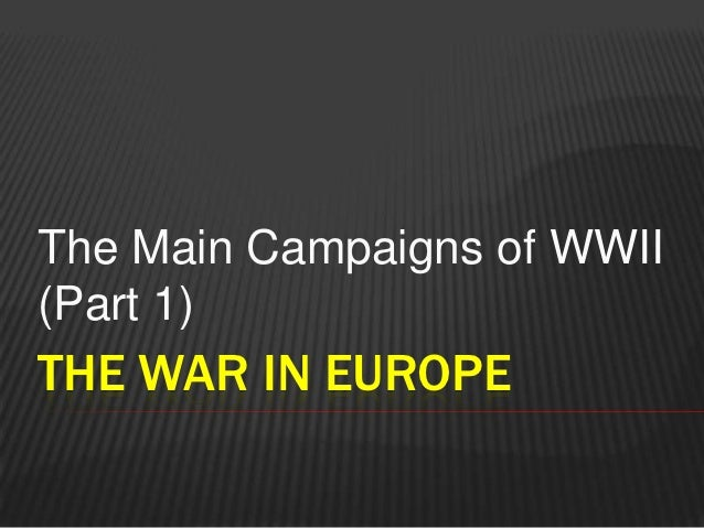 The Main Campaigns of WWII(Part 1)THE WAR IN EUROPE