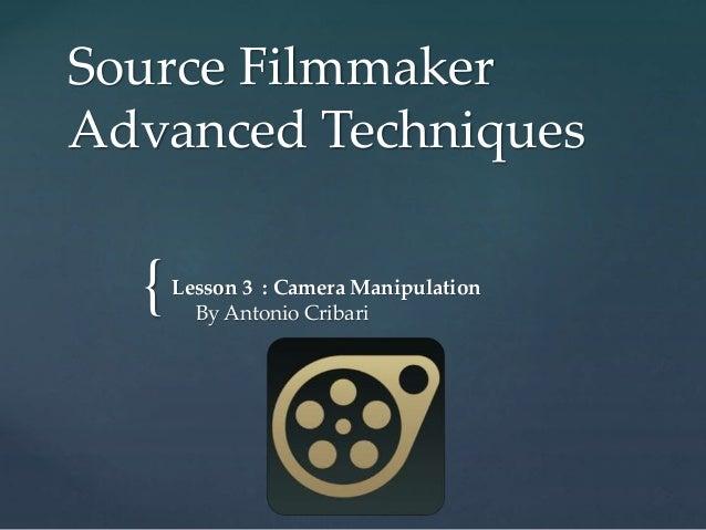 { Source Filmmaker Advanced Techniques Lesson 3 : Camera Manipulation By Antonio Cribari