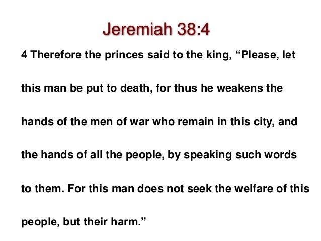 """5 Then Zedekiah the king said, """"Look, he is in your hand. For the king can do nothing against you."""" Jeremiah 38:5"""