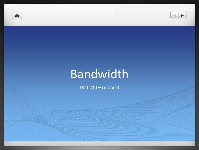 Bandwidth Unit 210 – Lesson 3