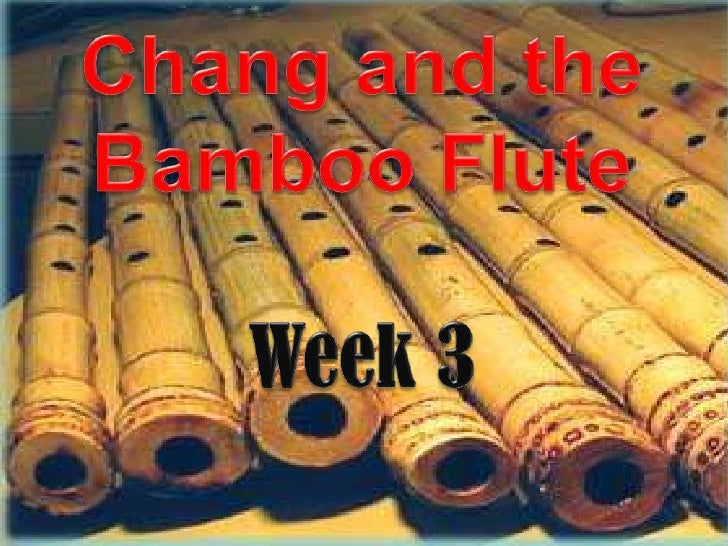 Chang and the Bamboo Flute<br />Week 3<br />
