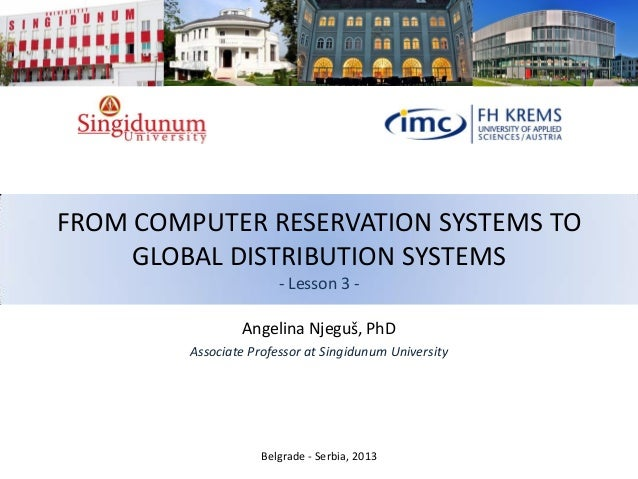 FROM COMPUTER RESERVATION SYSTEMS TO GLOBAL DISTRIBUTION SYSTEMS - Lesson 3 - Angelina Njeguš, PhD Associate Professor at ...