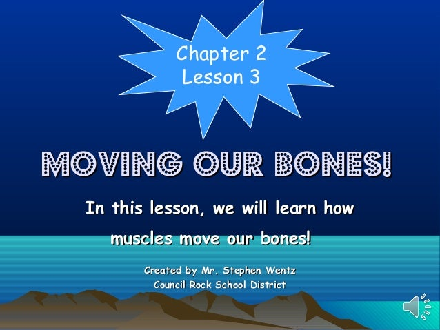 Chapter 2 Lesson 3  Moving our Bones! In this lesson, we will learn how muscles move our bones! Created by Mr. Stephen Wen...
