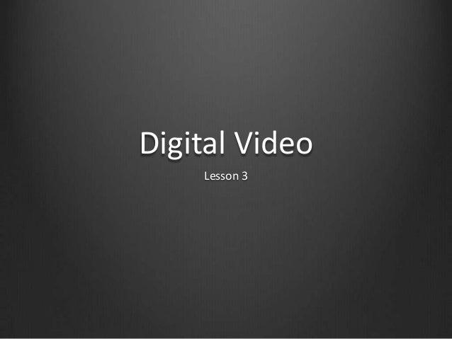 Digital Video    Lesson 3
