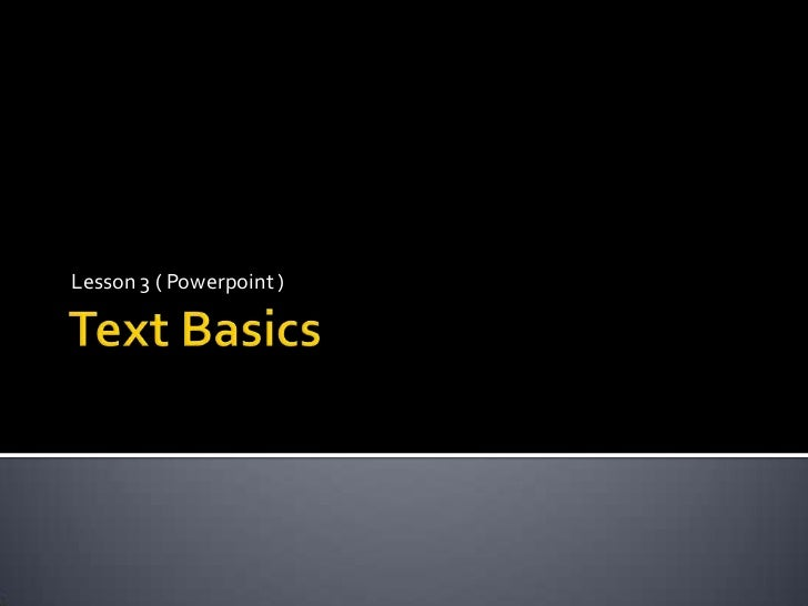 Text Basics<br />Lesson 3 ( Powerpoint )<br />