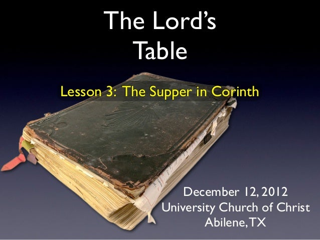 The Lord's        TableLesson 3: The Supper in Corinth                   December 12, 2012               University Church...