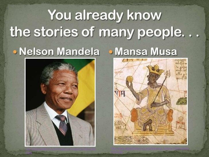 You already knowthe stories of many people. . .<br /><ul><li>Nelson Mandela