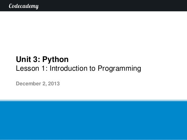 Unit 3: Python Lesson 1: Introduction to Programming December 2, 2013