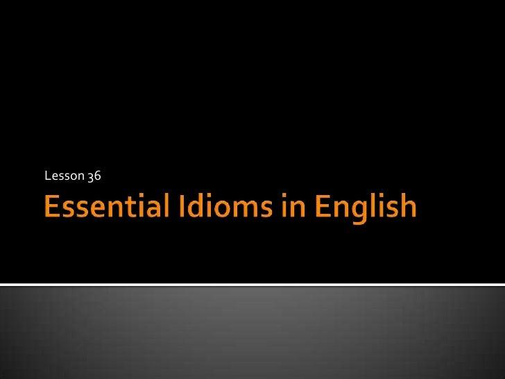 EssentialIdioms in English<br />Lesson 36<br />