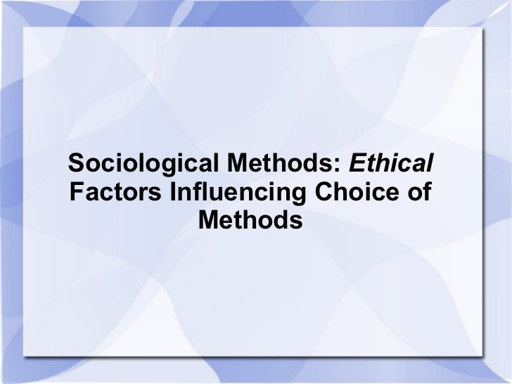 Sociological Methods:  Ethical  Factors Influencing Choice of Methods