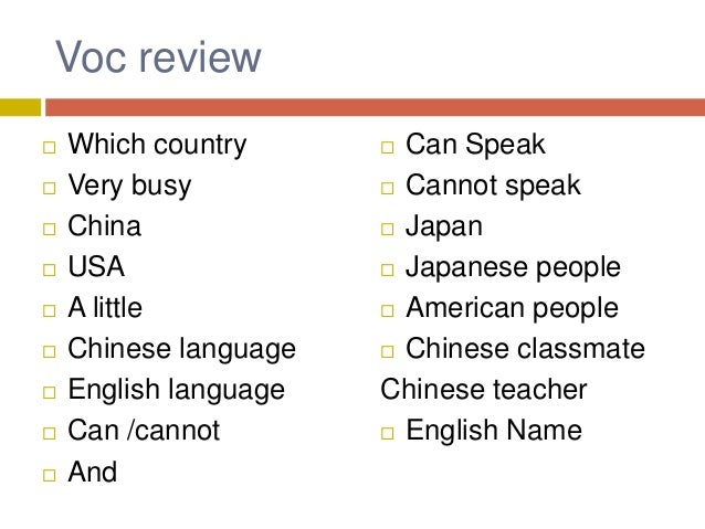 Voc review  Which country  Very busy  China  USA  A little  Chinese language  English language  Can /cannot  And ...