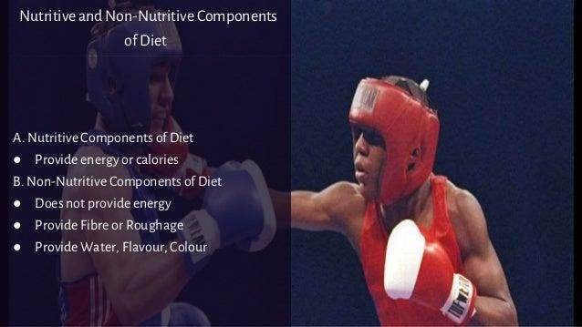 Nutritive and Non-Nutritive Components of Diet A. Nutritive Components of Diet ● Provide energy or calories B. Non-Nutriti...