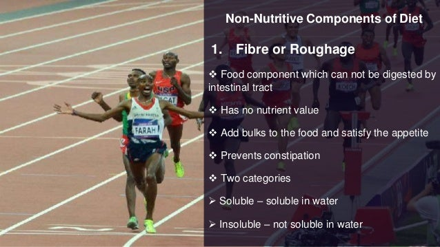 Non-Nutritive Components of Diet 1. Fibre or Roughage  Food component which can not be digested by intestinal tract  Has...