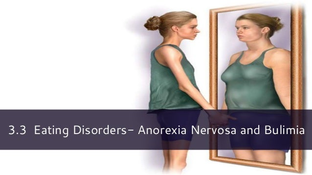 3.3 Eating Disorders- Anorexia Nervosa and Bulimia