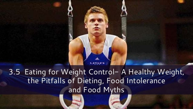 3.5 Eating for Weight Control- A Healthy Weight, the Pitfalls of Dieting, Food Intolerance and Food Myths