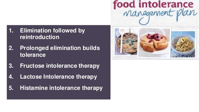 1. Elimination followed by reintroduction 2. Prolonged elimination builds tolerance 3. Fructose intolerance therapy 4. Lac...