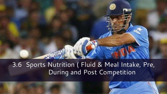 3.6 Sports Nutrition ( Fluid & Meal Intake, Pre, During and Post Competition