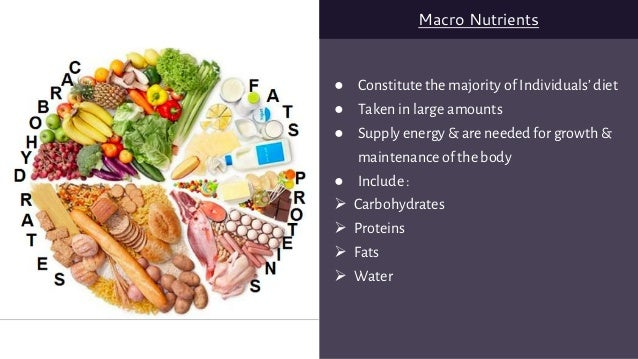 ● Constitute the majority of Individuals' diet ● Taken in large amounts ● Supply energy & are needed for growth & maintena...