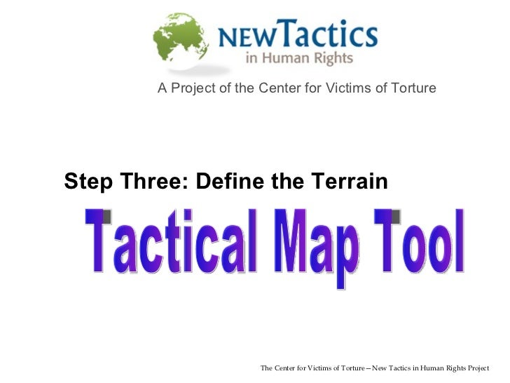 Tactical Map Tool The Center for Victims of Torture—New Tactics in Human Rights Project A Project of the Center for Victim...