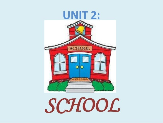 UNIT 2: SCHOOL