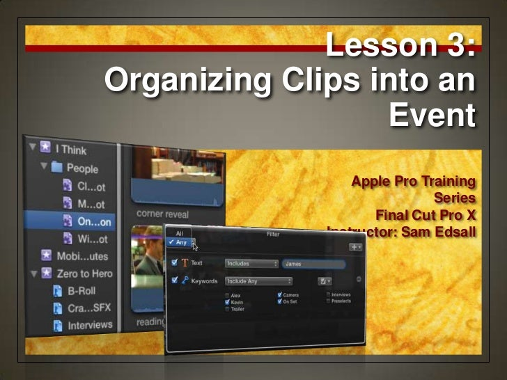 Lesson 3:Organizing Clips into an                  Event                  Apple Pro Training                              ...