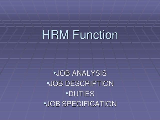 HRM Function •JOB ANALYSIS •JOB DESCRIPTION •DUTIES •JOB SPECIFICATION