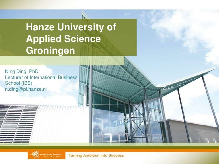 Hanze University of         Applied Science         GroningenNing Ding, PhDLecturer of International BusinessSchool (IBS)n...