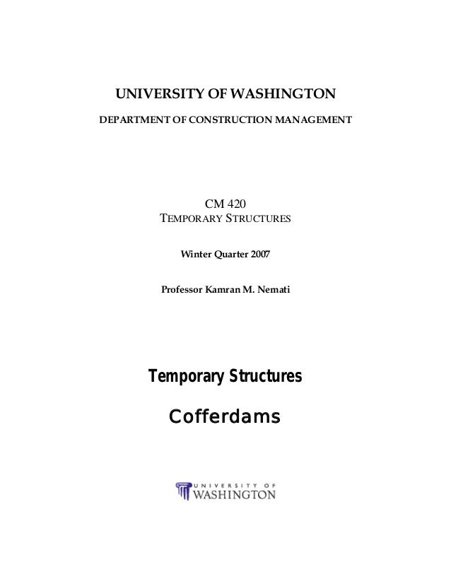 UNIVERSITY OF WASHINGTONDEPARTMENT OF CONSTRUCTION MANAGEMENT              CM 420        TEMPORARY STRUCTURES            W...