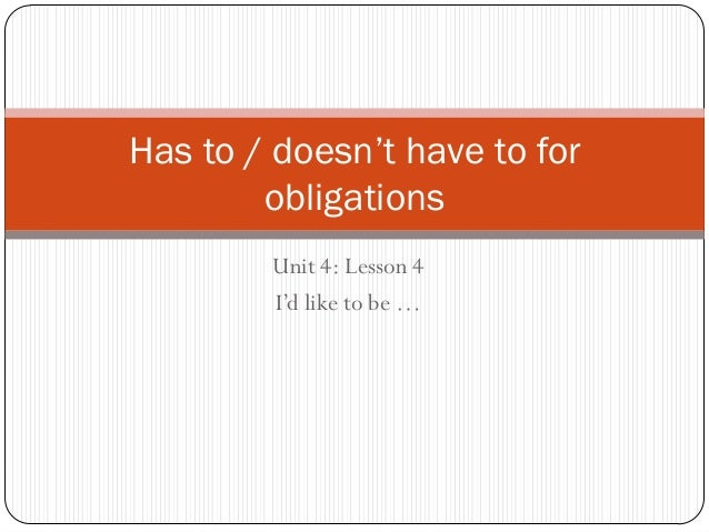 Has to / doesn't have to for        obligations        Unit 4: Lesson 4        I'd like to be …