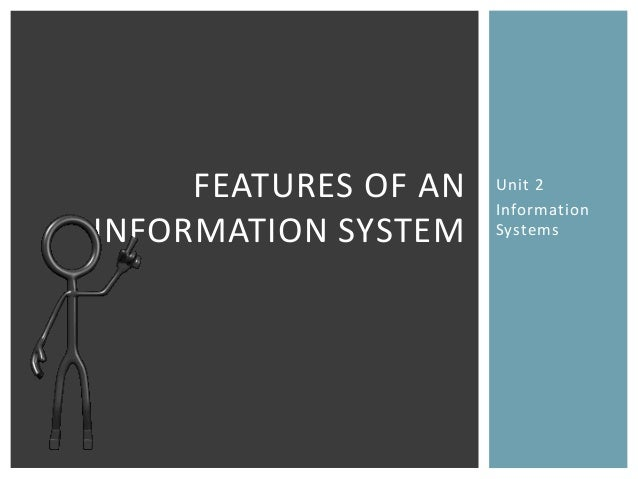 FEATURES OF AN   Unit 2                      InformationINFORMATION SYSTEM    Systems