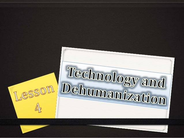can technology dehumanize our society Is technology destroying society asked by: pgl1997 add a new aside from no privacy, our technology isn't used for any kind of advancement.