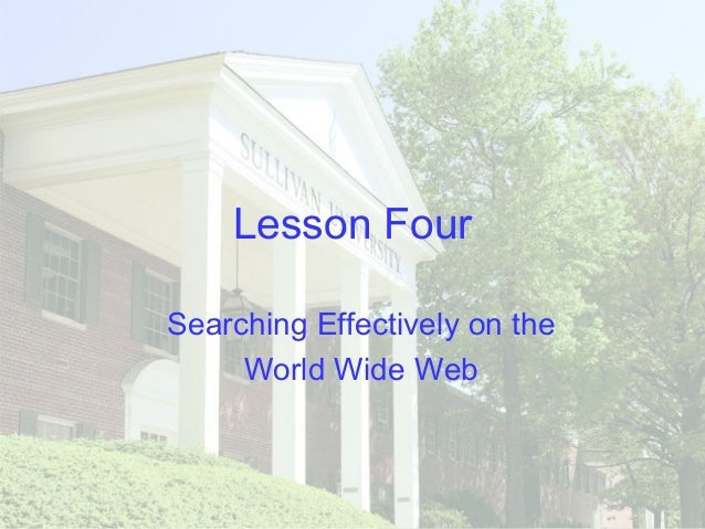 Lesson Four Searching Effectively on the World Wide Web