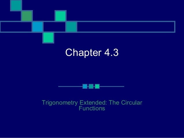 Chapter 4.3Trigonometry Extended: The Circular             Functions