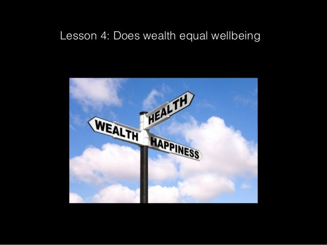 Lesson 4:Does wealth equal wellbeing