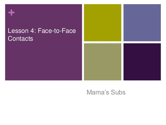 + Lesson 4: Face-to-Face Contacts Mama's Subs