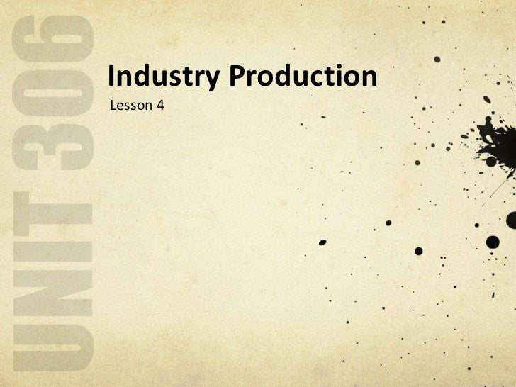 Industry ProductionLesson 4