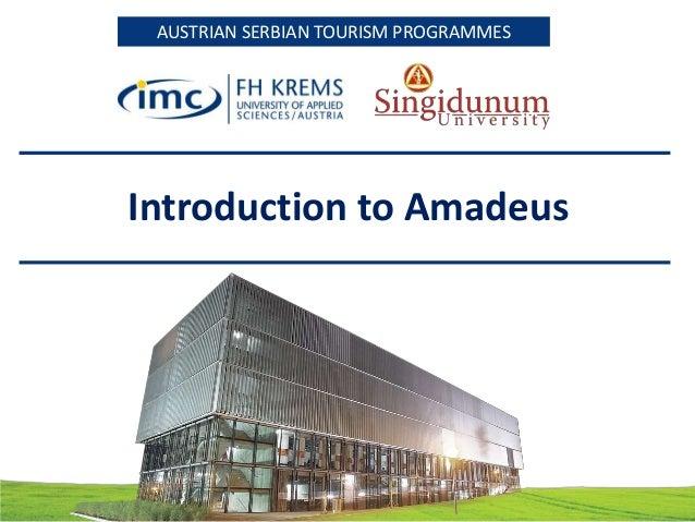 AUSTRIAN SERBIAN TOURISM PROGRAMMESAUSTRIAN SERBIAN TOURISM PROGRAMMES Introduction to Amadeus