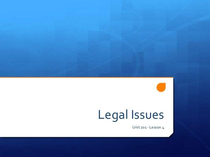 Legal Issues      Unit 201 - Lesson 4