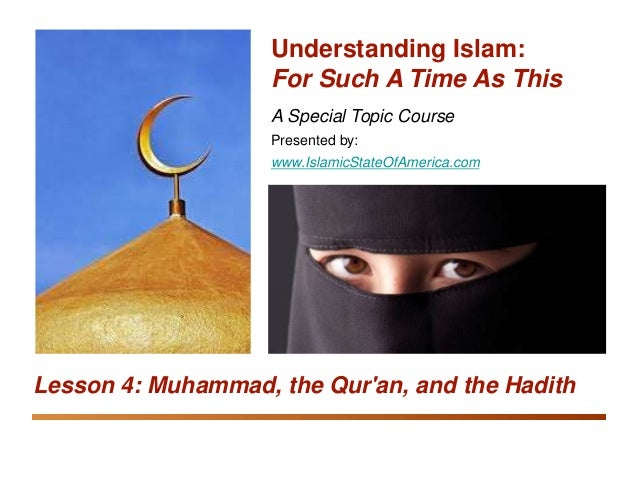 Understanding Islam: For Such A Time As This Muhammad, the Qur'an, and the Hadith 1 A Special Topic Course Presented by: w...